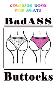 BadASS Buttocks: Coloring Book for Adults