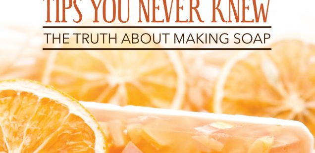 Soap Making Tips You New Knew - The Truth About Making Soap