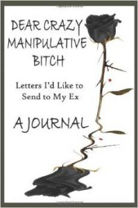 Dear Crazy Manipulative Bitch: A Journal