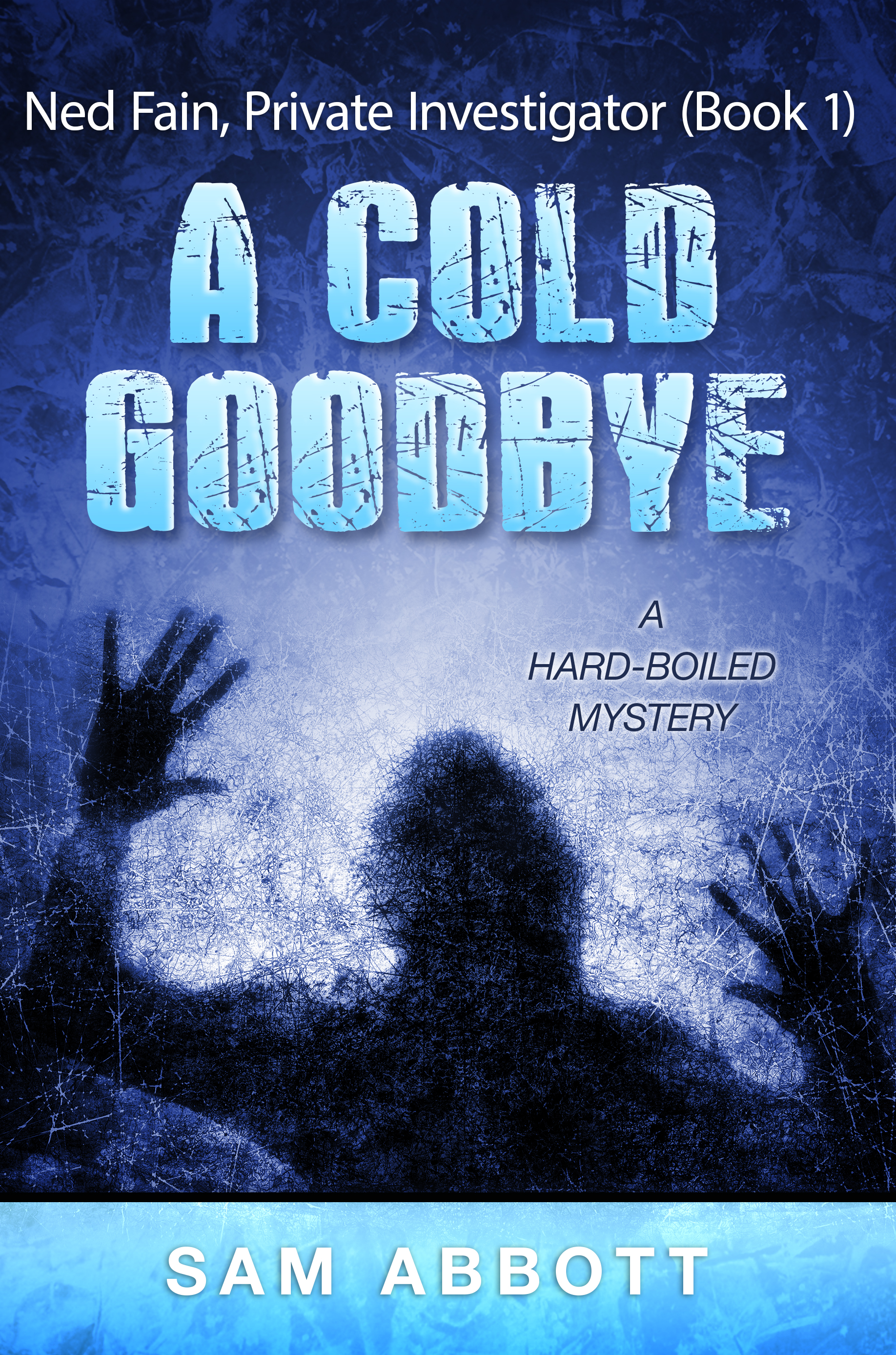 A Cold Goodbye: Ned Fain, Private Investigator: A Hard-Boiled Mystery