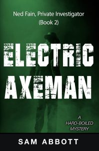 The Electric Axeman: Ned Fain, Private Investigator: A Hard-Boiled Mystery