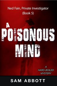 A Poisonous Mind: Ned Fain - Private Investigator: A Hard-Boiled Mystery