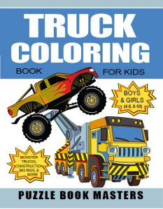Truck Coloring Book for Kids: Boys and Girls 4-8, 8-10: Monster Trucks, Construction, Big Rigs and More