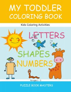 MY TODDLER COLORING BOOK: Letters, Shapes and Numbers Kids Coloring Activities for Ages 1-3