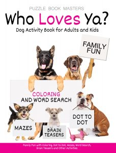 Who Loves Ya? Dog Activity Book for Adults and Kids: Family Fun with Coloring, Dot to Dot, Mazes, Word Search, Brain Teasers and other Activities